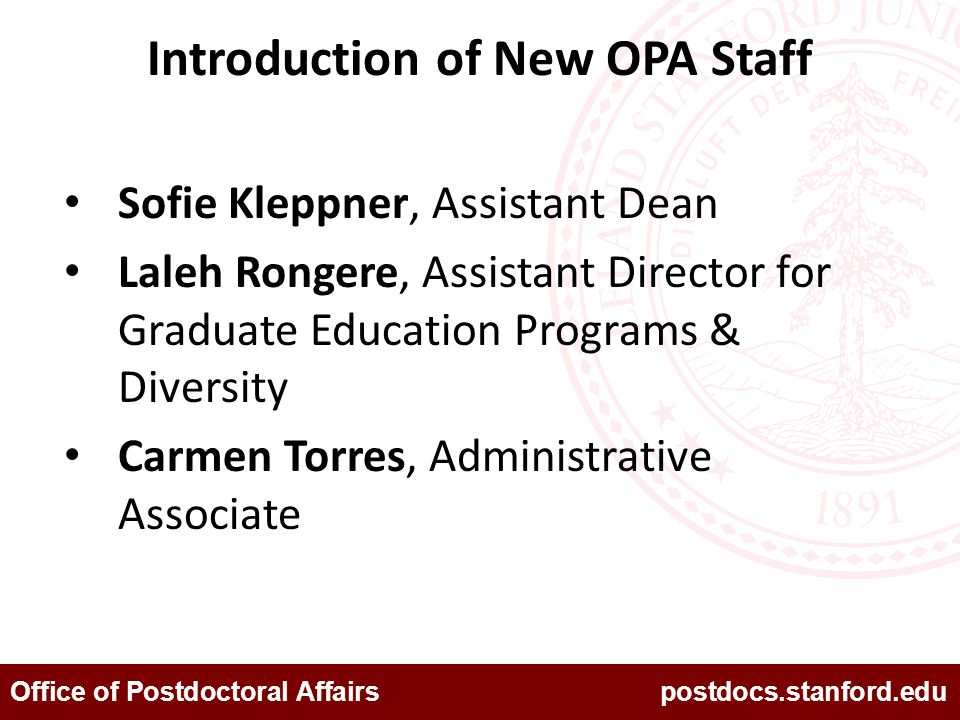Office of Postdoctoral Affairs postdocs.stanford.edu Introduction of New OPA Staff Sofie Kleppner, Assistant Dean Laleh Rongere, Assistant Director fo