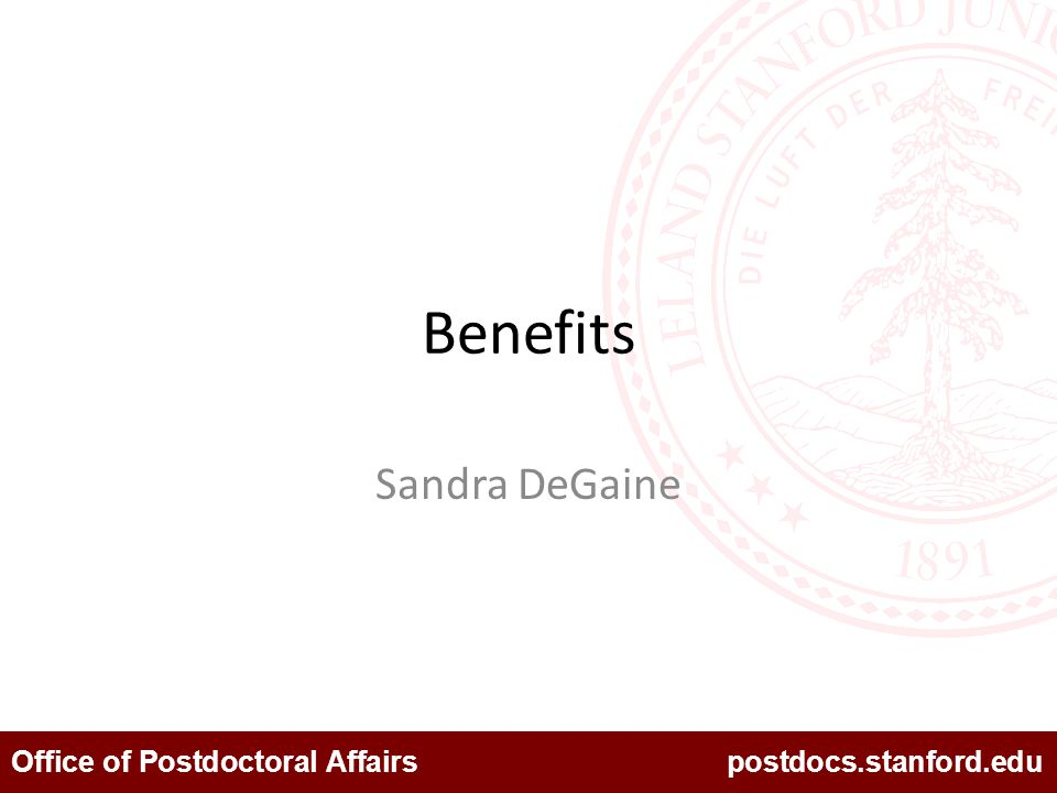 Office of Postdoctoral Affairs postdocs.stanford.edu Postdoc Benefits Termination process needs to occur within 30 days of last day worked Benefit charges will continue to accrue against the department in full until term is completed.