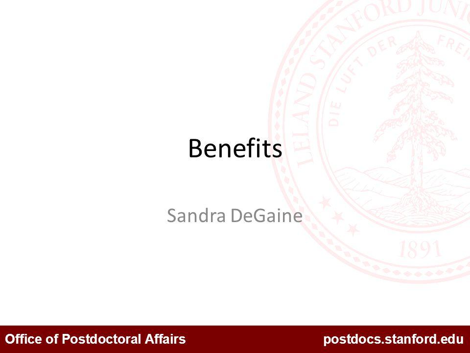 Office of Postdoctoral Affairs postdocs.stanford.edu Benefits Sandra DeGaine