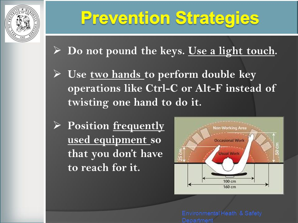Environmental Heath & Safety Department Do not pound the keys. Use a light touch. Use two hands to perform double key operations like Ctrl-C or Alt-F