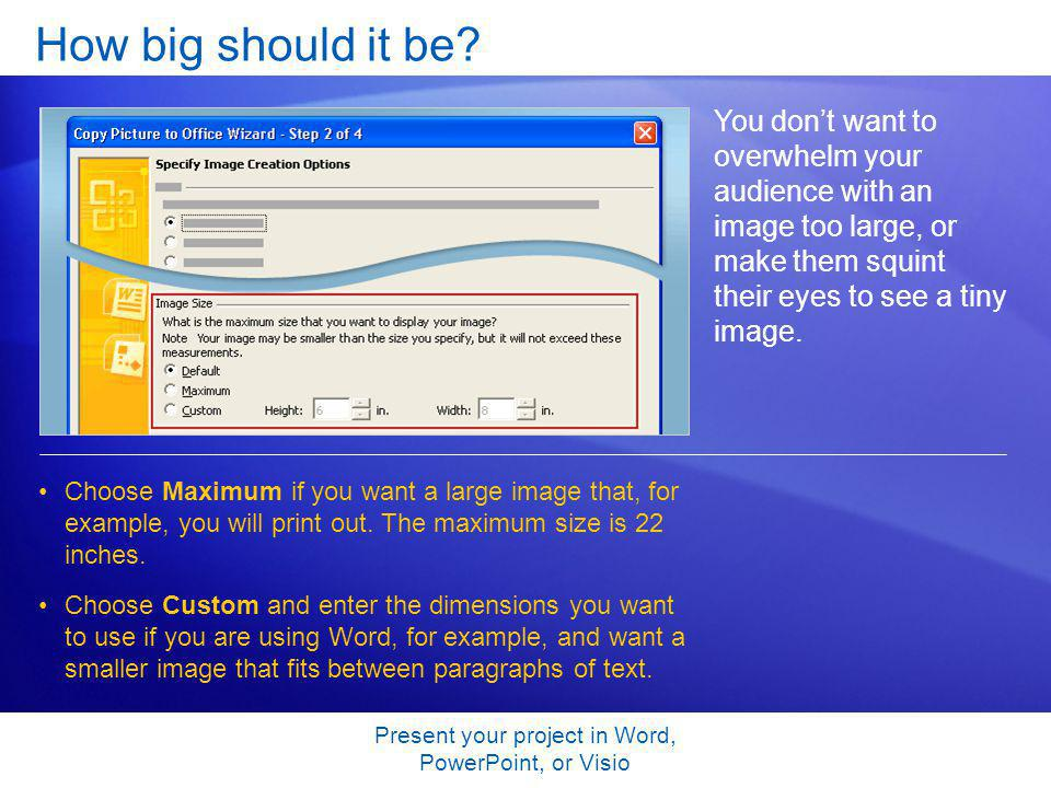 Present your project in Word, PowerPoint, or Visio How big should it be.