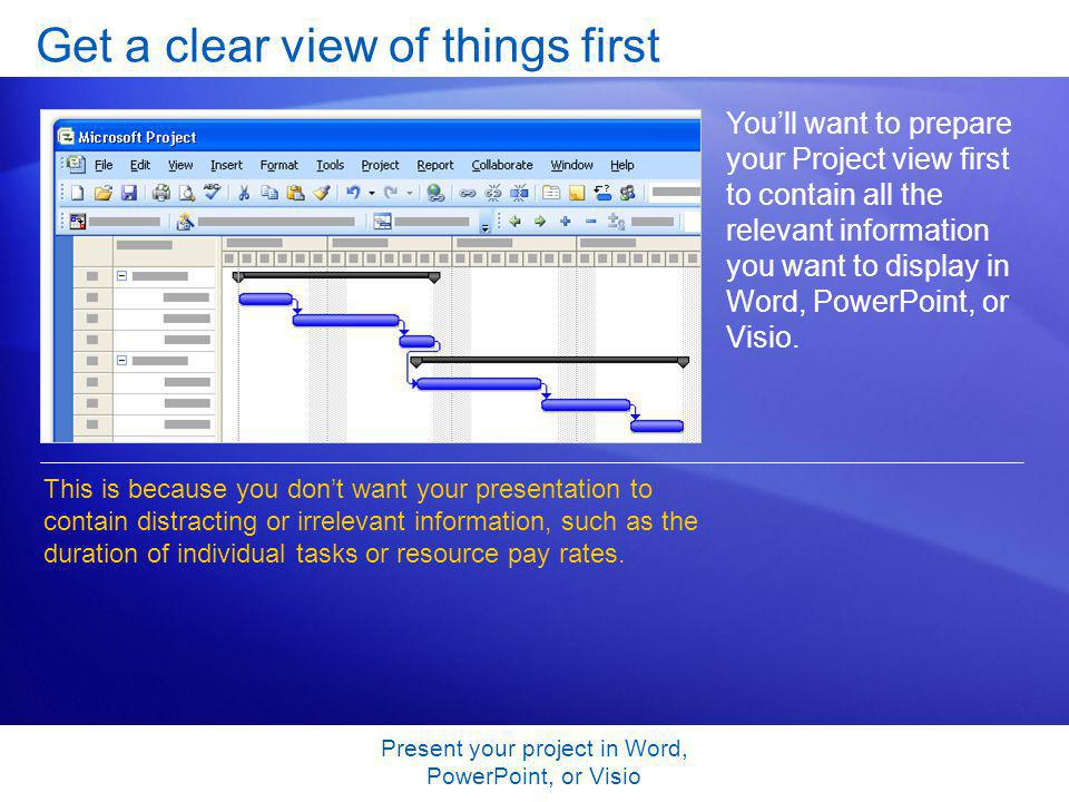 Present your project in Word, PowerPoint, or Visio Get a clear view of things first Youll want to prepare your Project view first to contain all the r