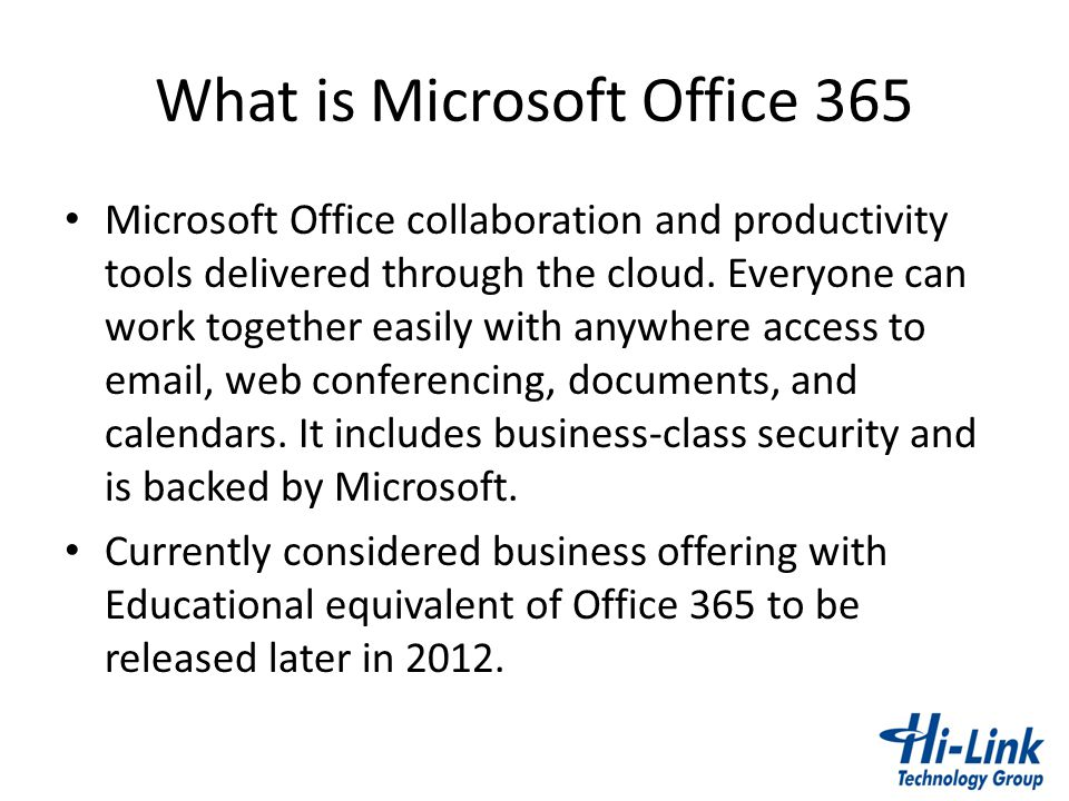 What is Microsoft Office 365 Microsoft Office collaboration and productivity tools delivered through the cloud. Everyone can work together easily with
