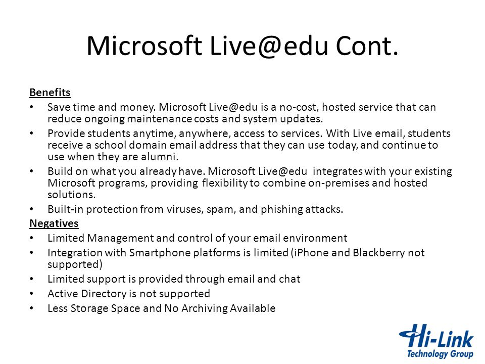Microsoft Live@edu Cont. Benefits Save time and money. Microsoft Live@edu is a no-cost, hosted service that can reduce ongoing maintenance costs and s