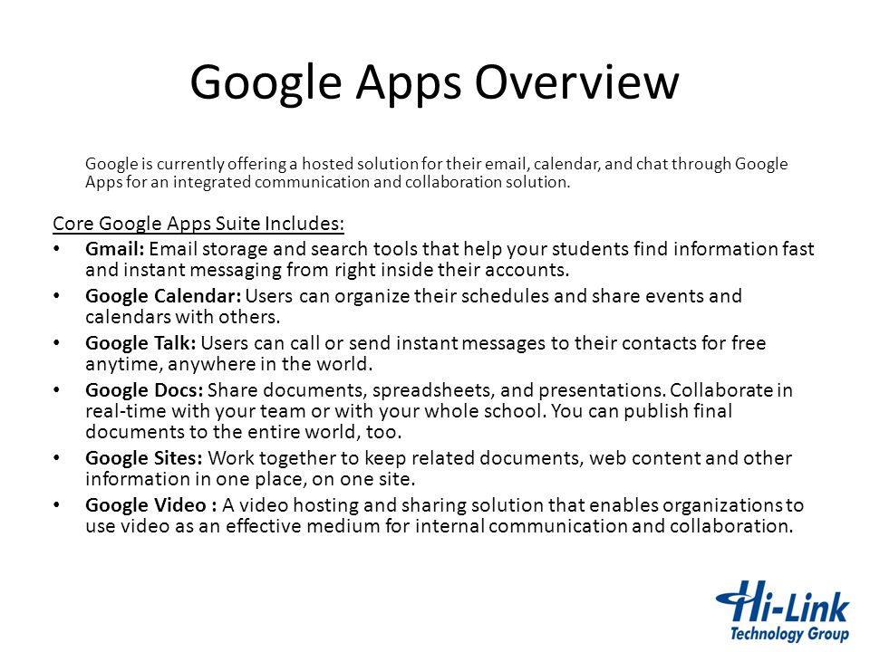 Google Apps Versions FreeBusinessEducation General (No Cost) ($5 Per User*) (No Cost*) *Add-ons have fee 99.9% uptime guarantee SLA XX Maximum users per domain 10Unlimited * Unlimited for schools; Your custom email addresses XXXEg, user@yourdo main.com Message allowances Email/IM storage per user 7+ GB25 GB Attachment size limit25 MB Maximum recipients per message 500 Maximum recipients/day per user (outside your domain) 5003,000 Support Online self helpXXX Priority email support (via link in Control Panel) XX Emergency phone support XX