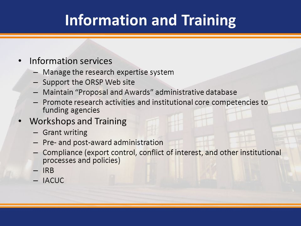 Information and Training Information services – Manage the research expertise system – Support the ORSP Web site – Maintain Proposal and Awards admini