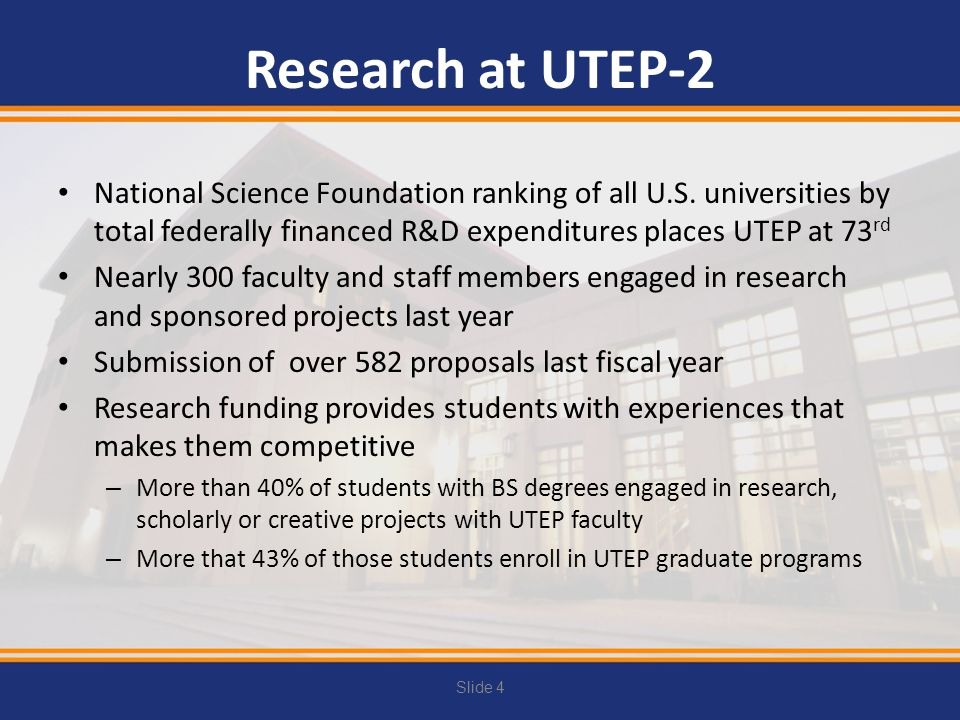 Research at UTEP-2 National Science Foundation ranking of all U.S. universities by total federally financed R&D expenditures places UTEP at 73 rd Near