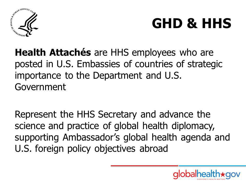 GHD & HHS Health Attachés are HHS employees who are posted in U.S.