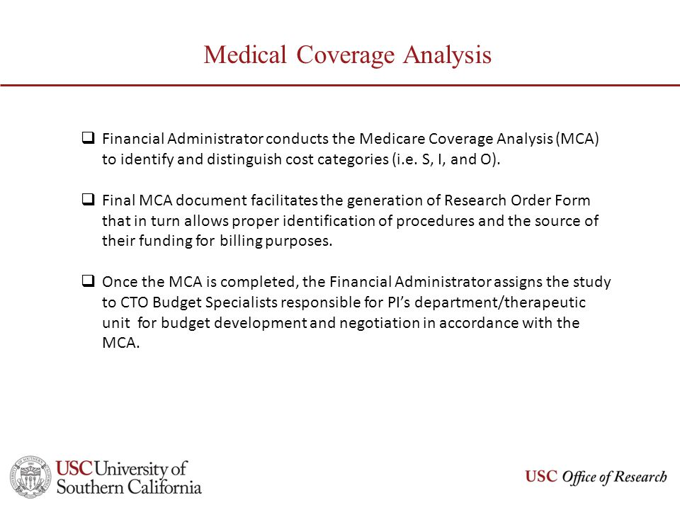 Medical Coverage Analysis Financial Administrator conducts the Medicare Coverage Analysis (MCA) to identify and distinguish cost categories (i.e. S, I