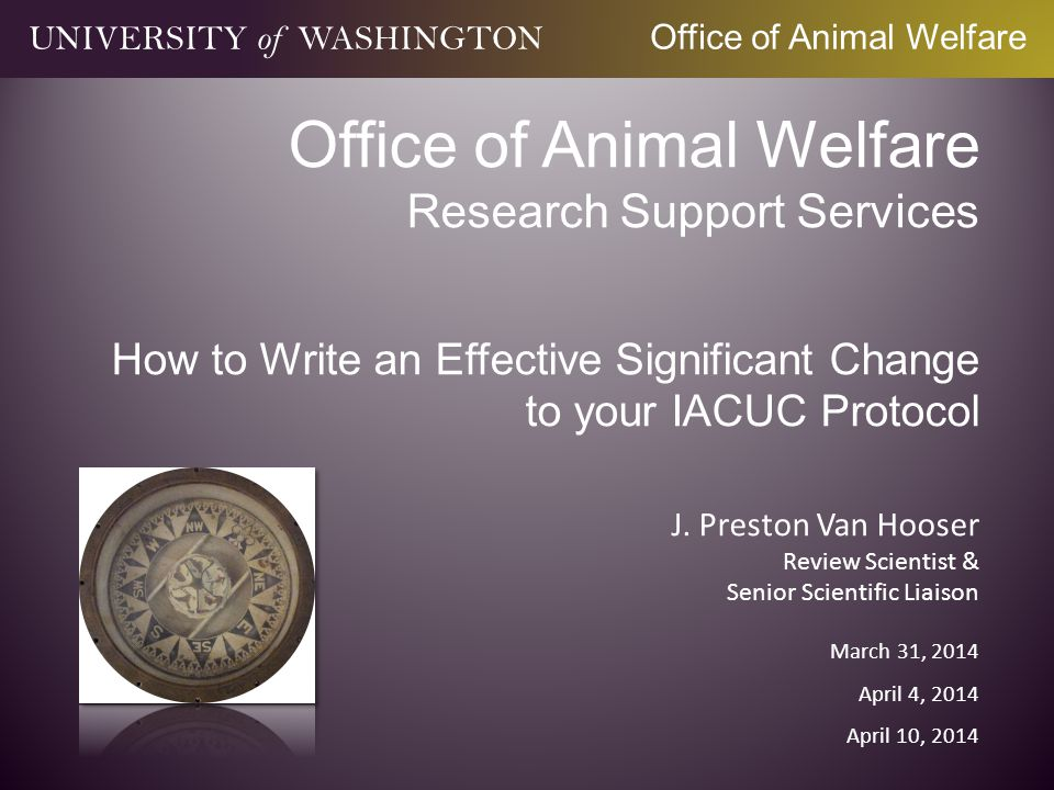 Overview OAW Protocol Lifecycle What is a Significant Change Approval process UNIVERSITY of WASHINGTON Office of Animal Welfare