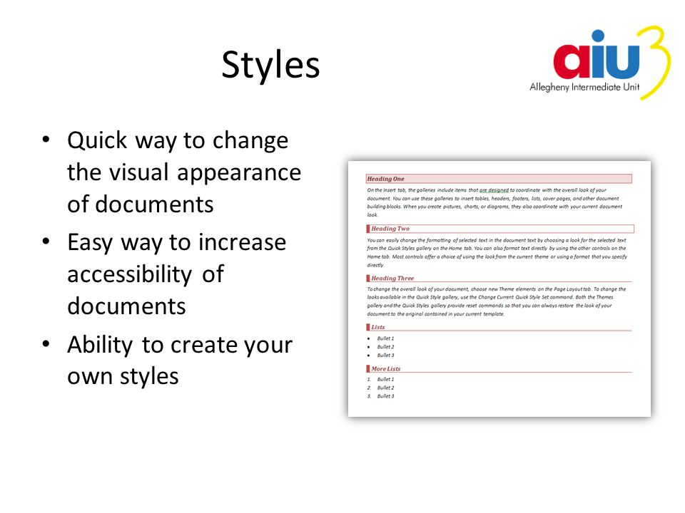 Styles Quick way to change the visual appearance of documents Easy way to increase accessibility of documents Ability to create your own styles
