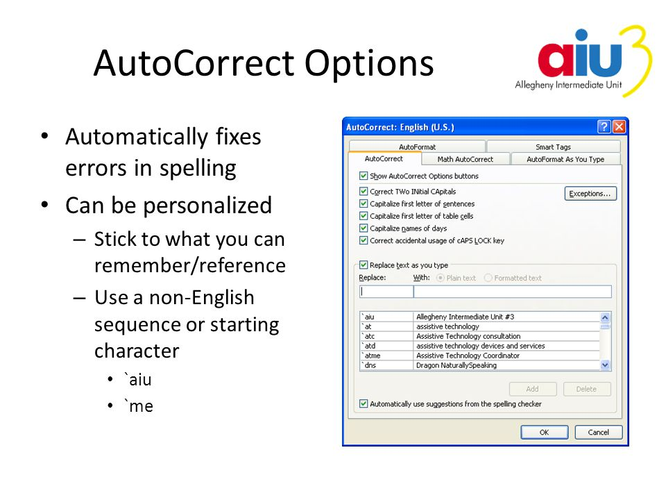 AutoCorrect Options Automatically fixes errors in spelling Can be personalized – Stick to what you can remember/reference – Use a non-English sequence or starting character `aiu `me