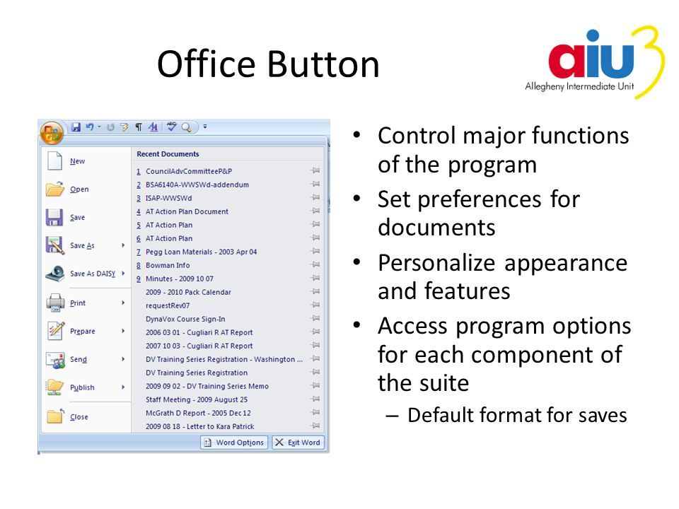 Quick Access Toolbar Perform routine functions – New – Open – Save – Email – Quick Print – Print Preview – Undo – Redo – Draw Table More Commands… – Format Painter – AutoCorrect – Show/Hide – Styles – Spelling & Grammar – Zoom Show Below the Ribbon Minimize the Ribbon
