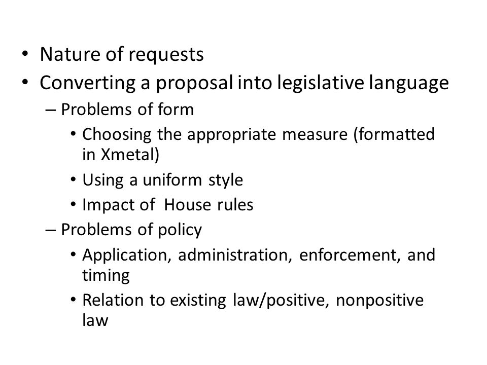 Nature of requests Converting a proposal into legislative language – Problems of form Choosing the appropriate measure (formatted in Xmetal) Using a u