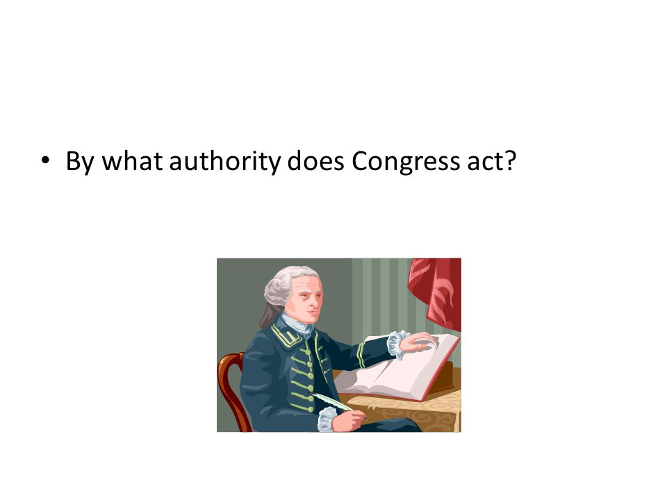 By what authority does Congress act?