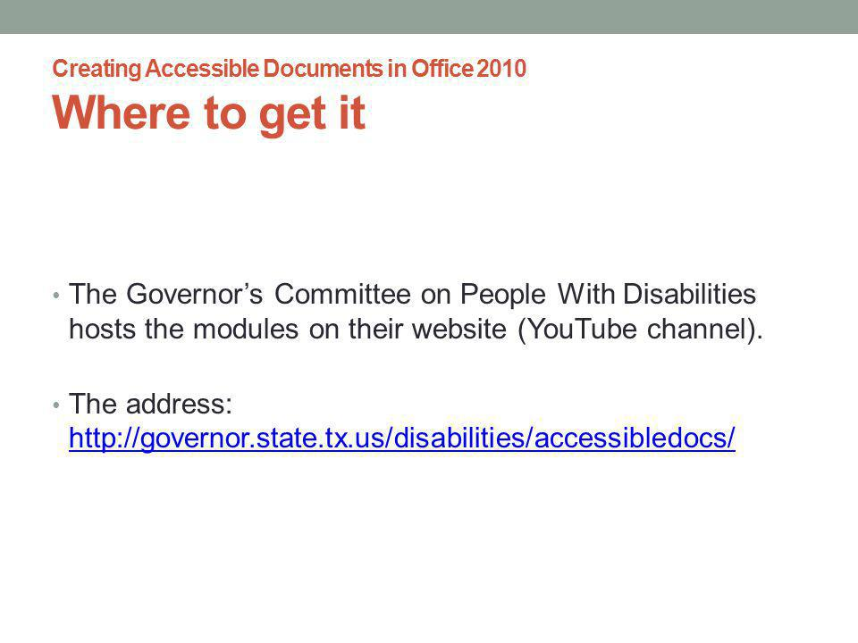 Creating Accessible Documents in Office 2010 Where to get it The Governors Committee on People With Disabilities hosts the modules on their website (YouTube channel).