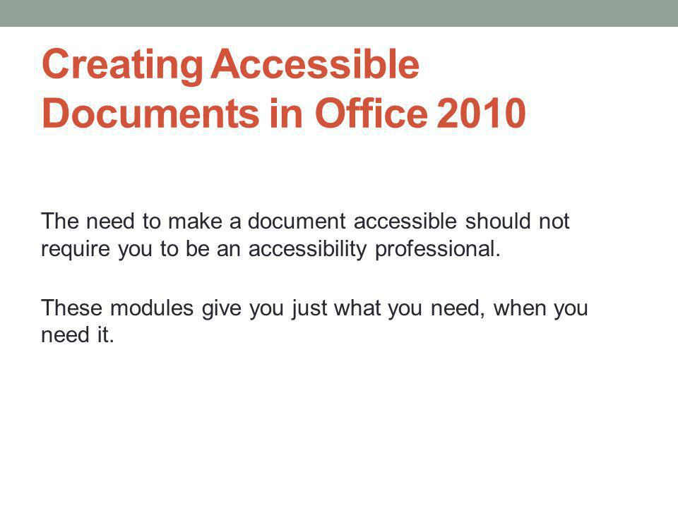 Creating Accessible Documents in Office 2010 Thank you.