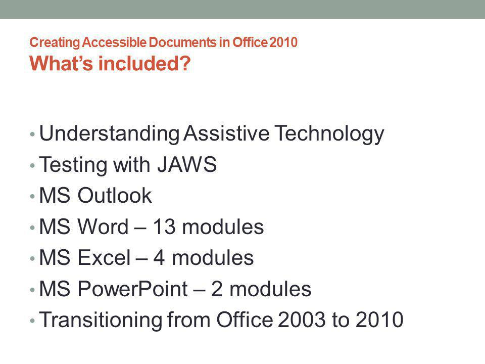 Creating Accessible Documents in Office 2010 Module Content Modules include: Audio/Visual presentation with captions MP-3 file (audio only) Module text (Word and PDF formats) Several modules include a Quick-Reference Guide