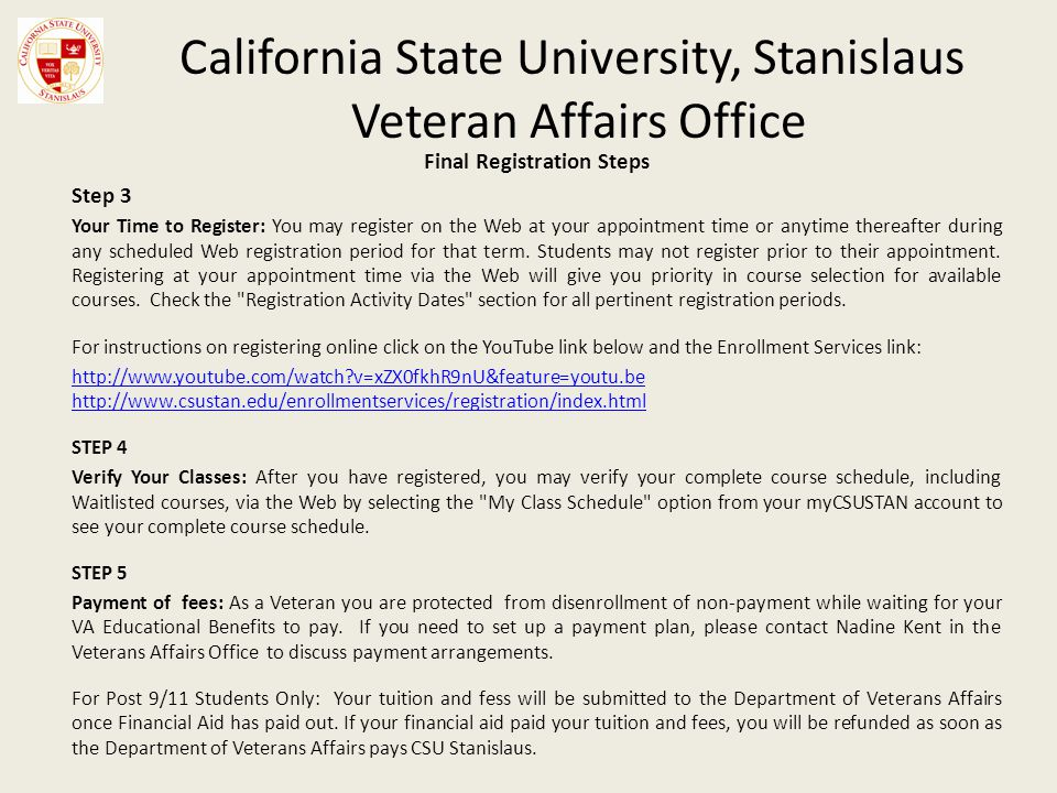 California State University, Stanislaus Veteran Affairs Office Final Registration Steps Step 3 Your Time to Register: You may register on the Web at your appointment time or anytime thereafter during any scheduled Web registration period for that term.