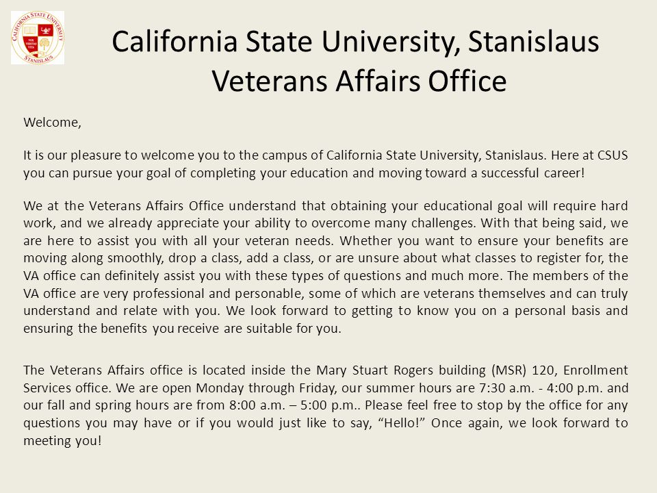 California State University, Stanislaus Veterans Affairs Office Welcome, It is our pleasure to welcome you to the campus of California State Universit