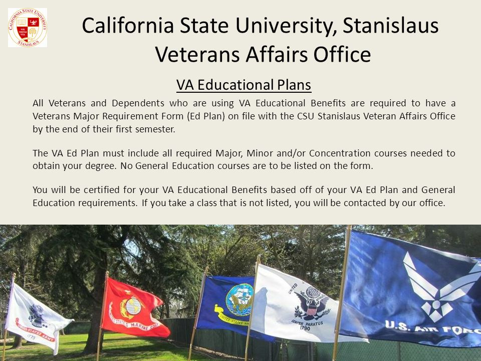 California State University, Stanislaus Veterans Affairs Office VA Educational Plans All Veterans and Dependents who are using VA Educational Benefits