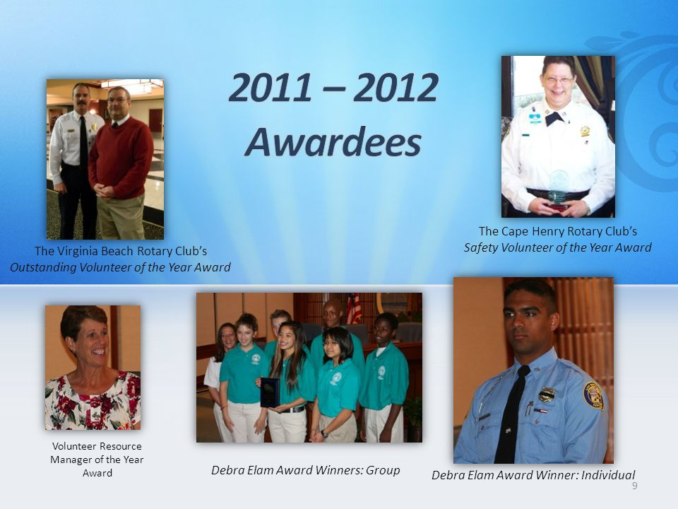 The Virginia Beach Rotary Clubs Outstanding Volunteer of the Year Award The Cape Henry Rotary Clubs Safety Volunteer of the Year Award Volunteer Resource Manager of the Year Award Debra Elam Award Winners: Group 9 Debra Elam Award Winner: Individual