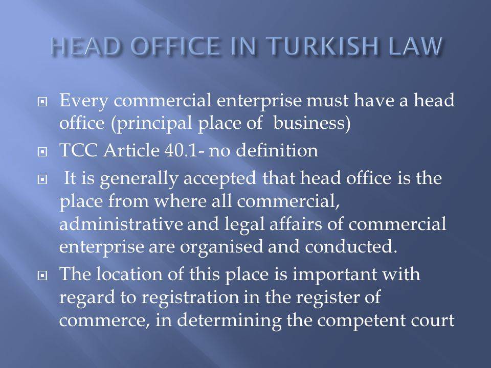 Every commercial enterprise must have a head office (principal place of business) TCC Article 40.1- no definition It is generally accepted that head o