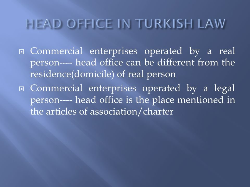 Commercial enterprises operated by a real person---- head office can be different from the residence(domicile) of real person Commercial enterprises o