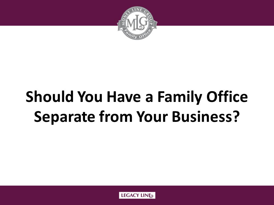 Should You Have a Family Office Separate from Your Business?