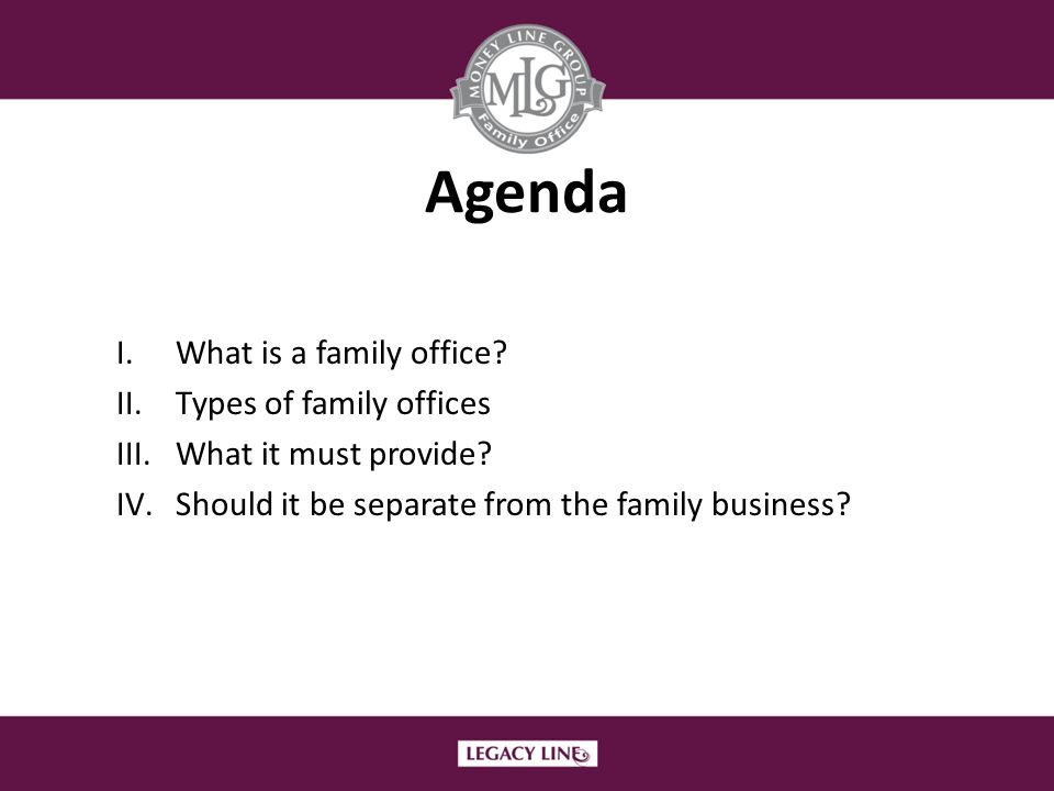 However… When family members are not necessarily involved in the business (#1, #2, #4) Their needs may be better served by a separate family office especially in cases with inactive shareholders