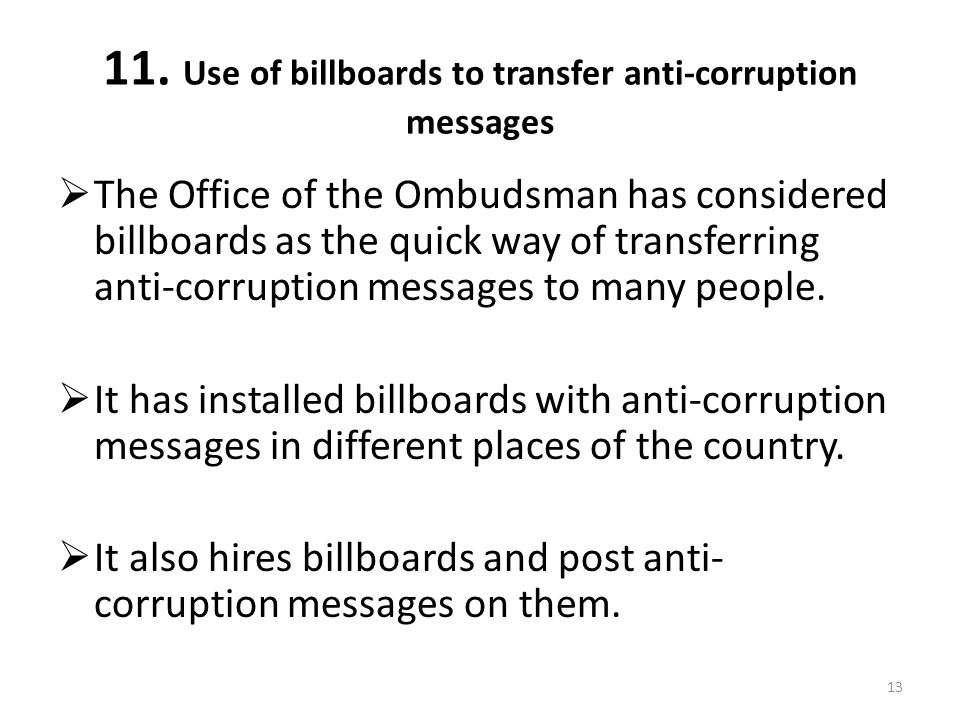 11. Use of billboards to transfer anti-corruption messages The Office of the Ombudsman has considered billboards as the quick way of transferring anti