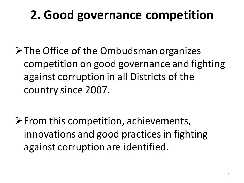 2. Good governance competition The Office of the Ombudsman organizes competition on good governance and fighting against corruption in all Districts o
