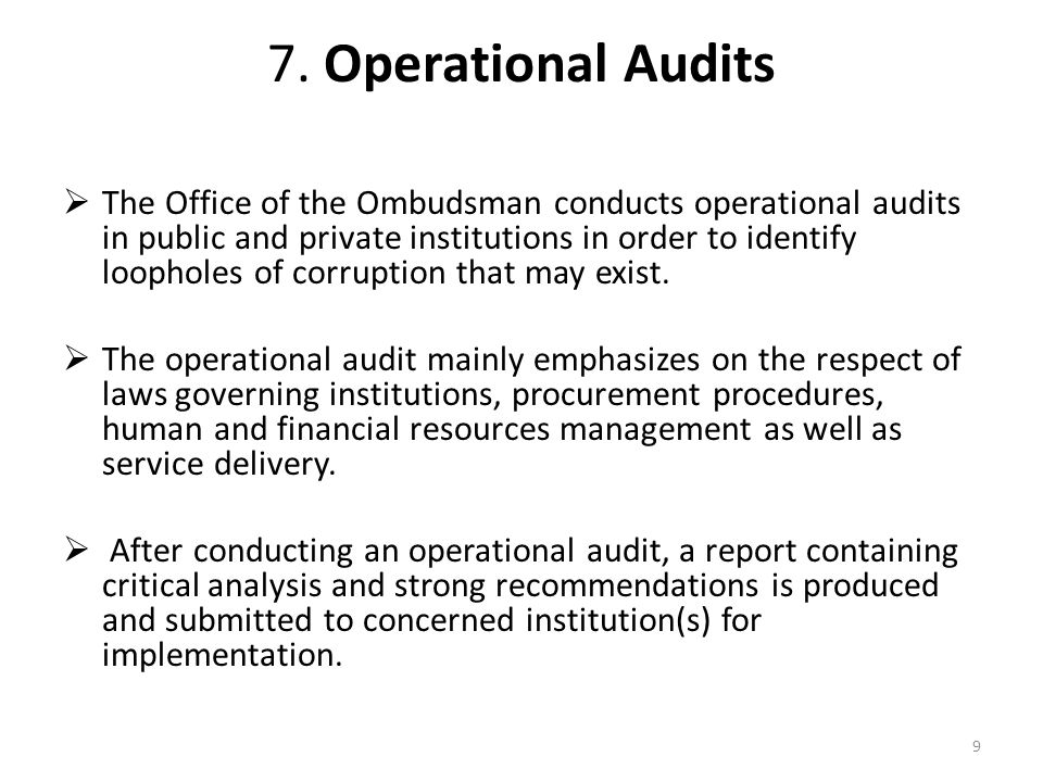 7. Operational Audits The Office of the Ombudsman conducts operational audits in public and private institutions in order to identify loopholes of cor