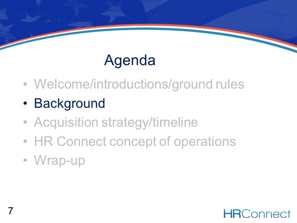 Agenda Welcome/introductions/ground rules Background Acquisition strategy/timeline HR Connect concept of operations Wrap-up 7