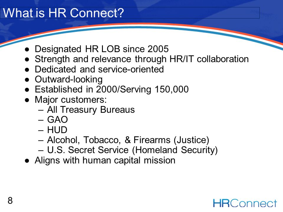 Designated HR LOB since 2005 Strength and relevance through HR/IT collaboration Dedicated and service-oriented Outward-looking Established in 2000/Serving 150,000 Major customers: –All Treasury Bureaus –GAO –HUD –Alcohol, Tobacco, & Firearms (Justice) –U.S.