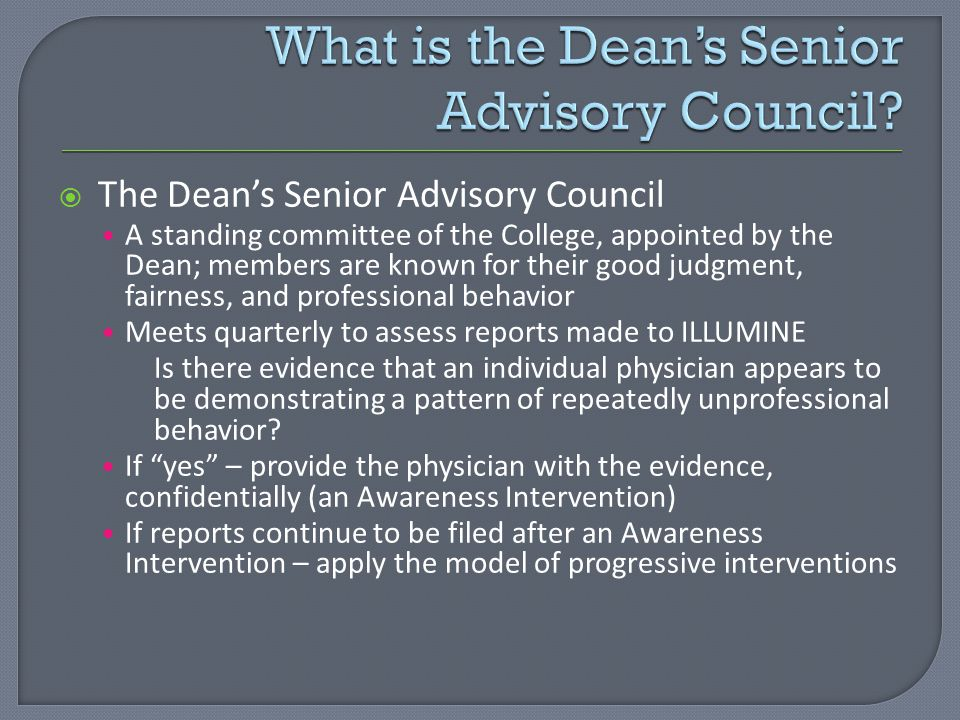 The Deans Senior Advisory Council A standing committee of the College, appointed by the Dean; members are known for their good judgment, fairness, and