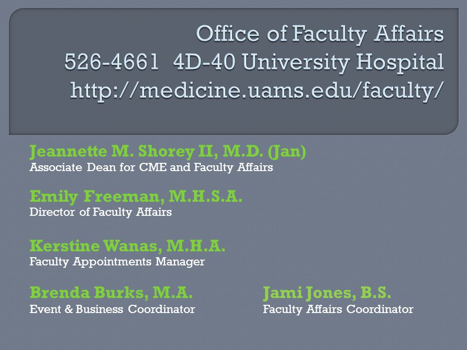 Jeannette M. Shorey II, M.D. (Jan) Associate Dean for CME and Faculty Affairs Emily Freeman, M.H.S.A. Director of Faculty Affairs Kerstine Wanas, M.H.