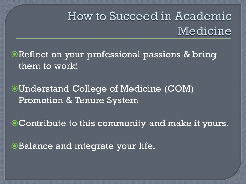 Reflect on your professional passions & bring them to work! Understand College of Medicine (COM) Promotion & Tenure System Contribute to this communit