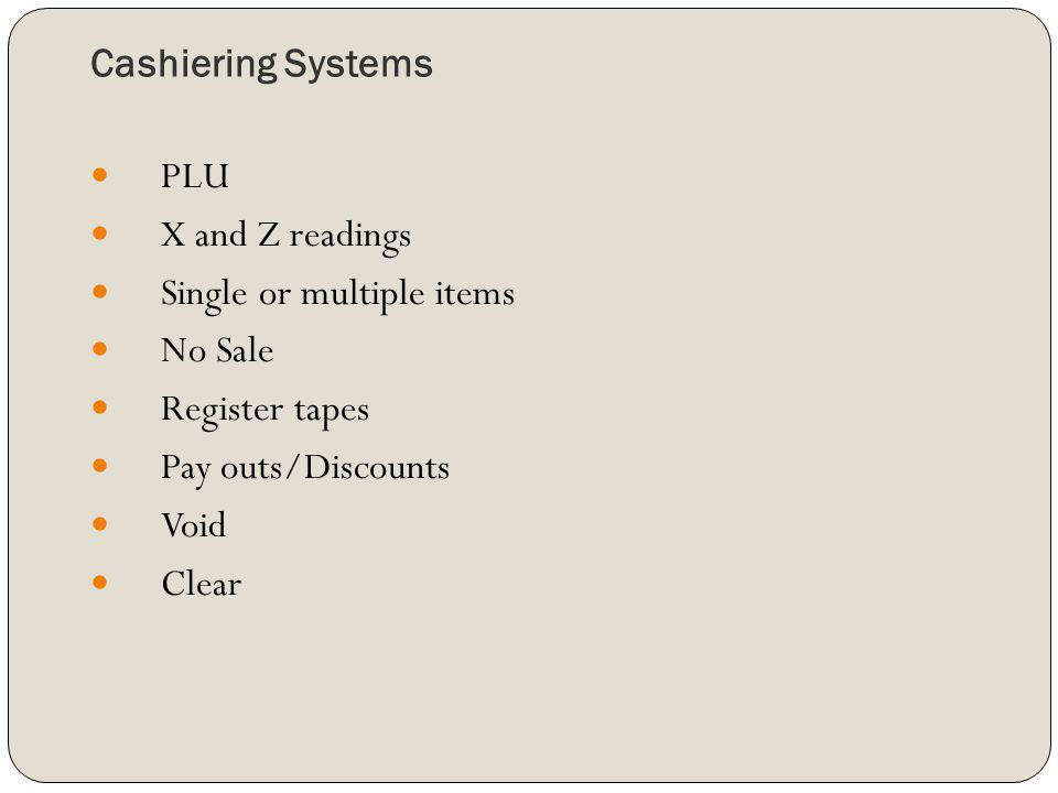 Cashiering Systems PLU X and Z readings Single or multiple items No Sale Register tapes Pay outs/Discounts Void Clear