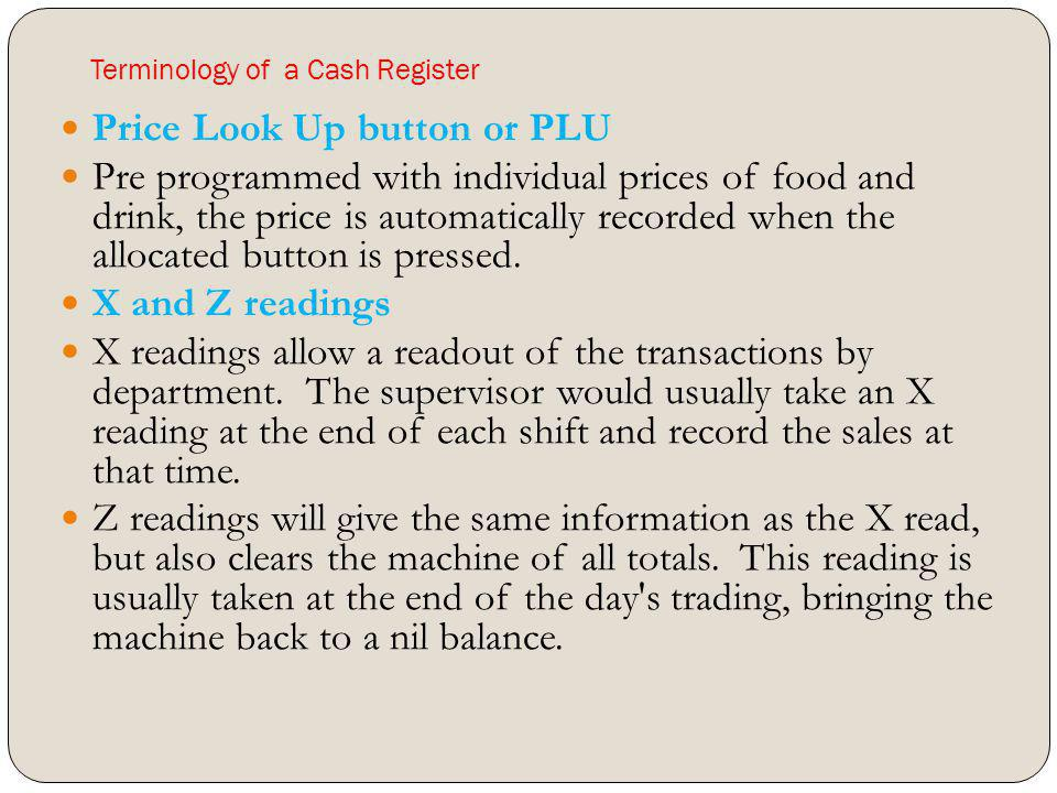 Terminology of a Cash Register Price Look Up button or PLU Pre programmed with individual prices of food and drink, the price is automatically recorde