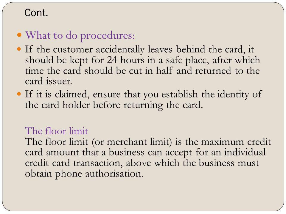 Cont. What to do procedures: If the customer accidentally leaves behind the card, it should be kept for 24 hours in a safe place, after which time the