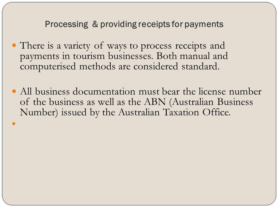 Processing & providing receipts for payments There is a variety of ways to process receipts and payments in tourism businesses. Both manual and comput