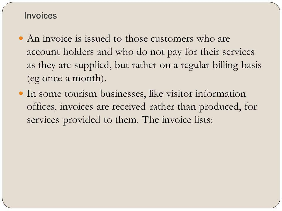 Invoices An invoice is issued to those customers who are account holders and who do not pay for their services as they are supplied, but rather on a r