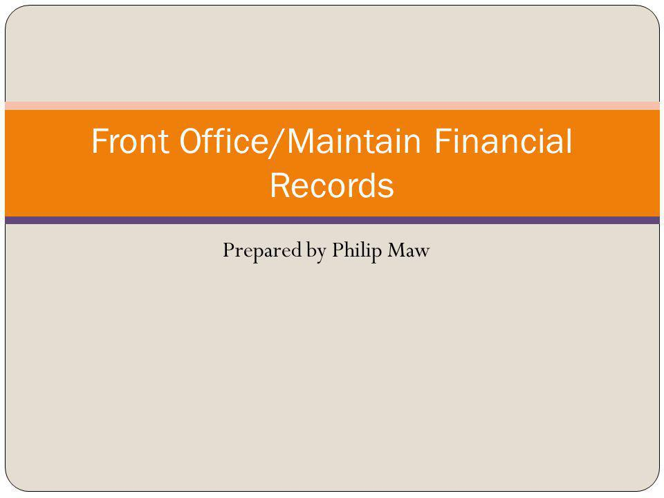 Front Office/Maintain Financial Records Prepared by Philip Maw