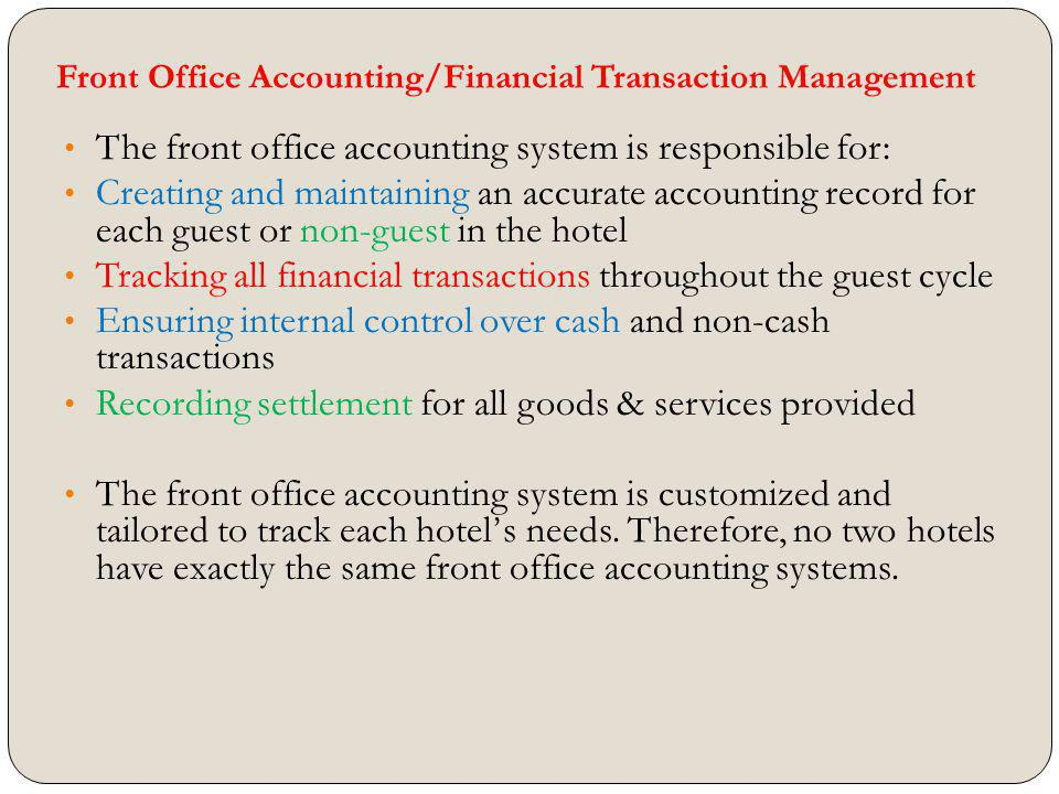 Front Office Accounting/Financial Transaction Management The front office accounting system is responsible for: Creating and maintaining an accurate a