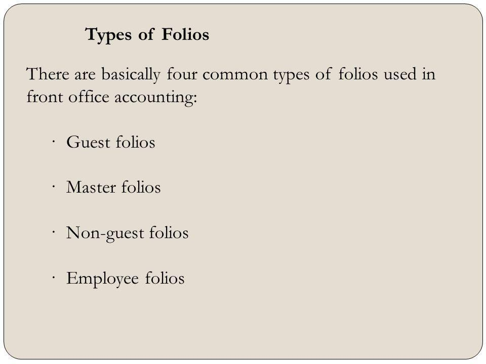 There are basically four common types of folios used in front office accounting: · Guest folios · Master folios · Non-guest folios · Employee folios T