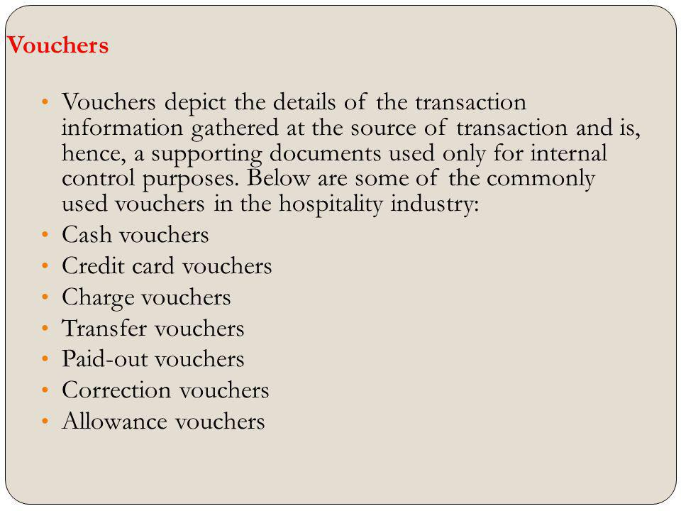 Vouchers Vouchers depict the details of the transaction information gathered at the source of transaction and is, hence, a supporting documents used o