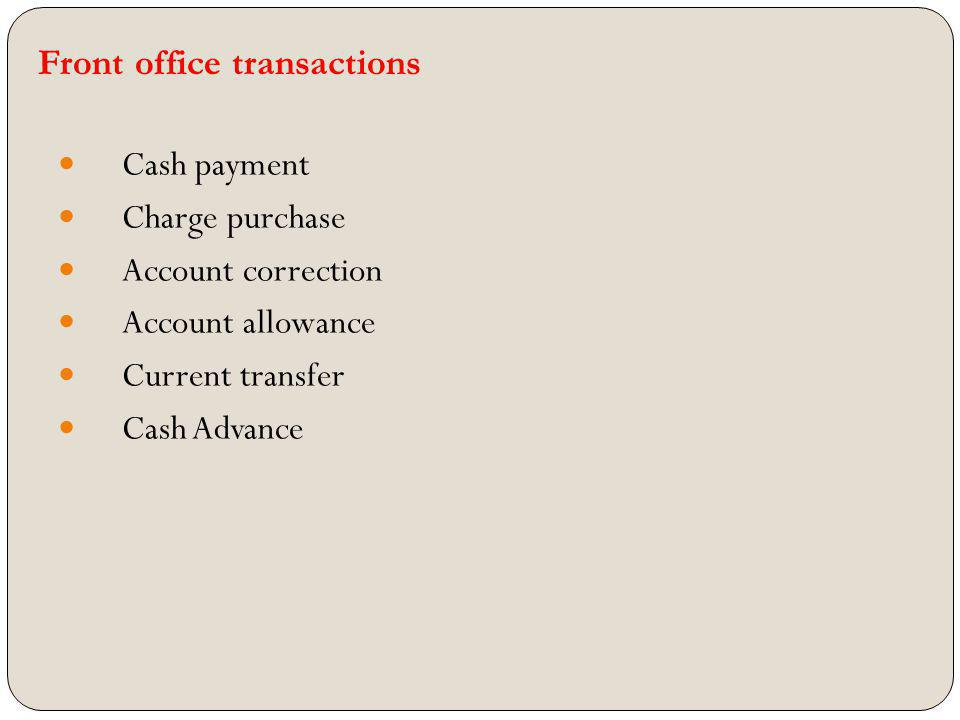 Front office transactions Cash payment Charge purchase Account correction Account allowance Current transfer Cash Advance