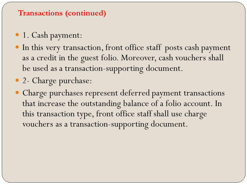 Transactions (continued) 1. Cash payment: In this very transaction, front office staff posts cash payment as a credit in the guest folio. Moreover, ca