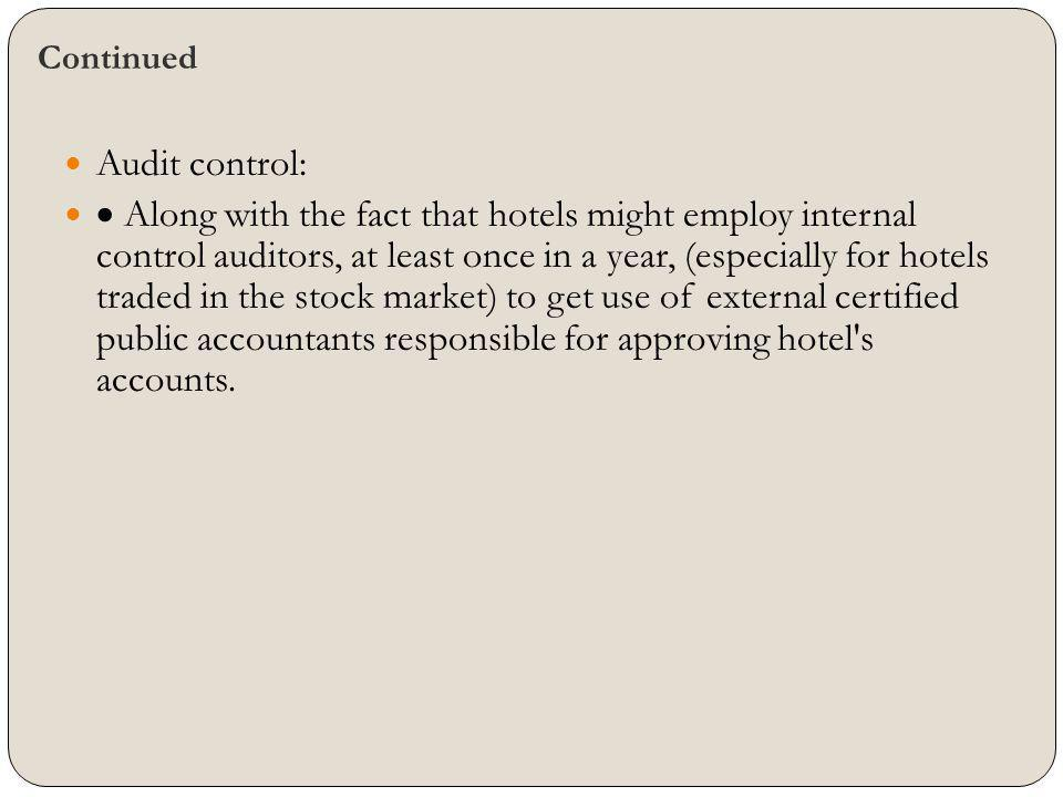 Continued Audit control: Along with the fact that hotels might employ internal control auditors, at least once in a year, (especially for hotels trade
